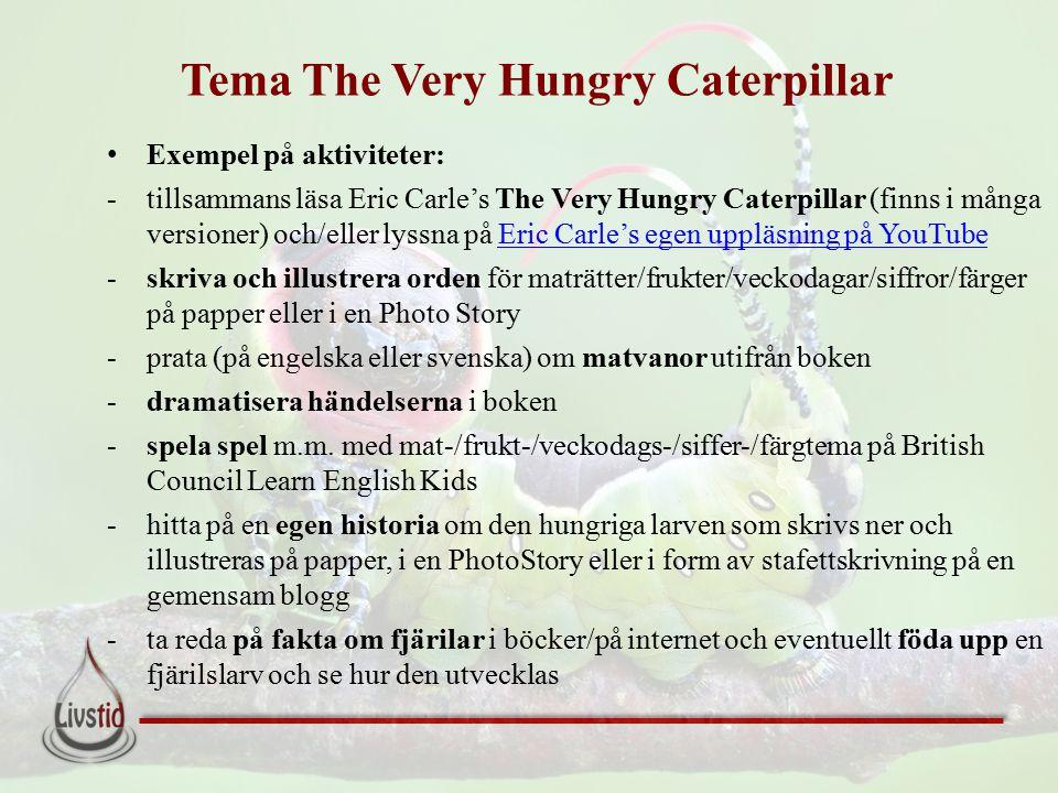 Tema The Very Hungry Caterpillar Exempel på aktiviteter: -tillsammans läsa Eric Carle's The Very Hungry Caterpillar (finns i många versioner) och/elle