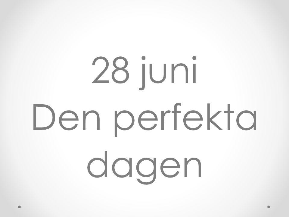 28 juni Den perfekta dagen