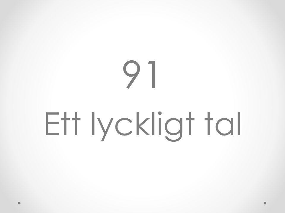 91 Ett lyckligt tal