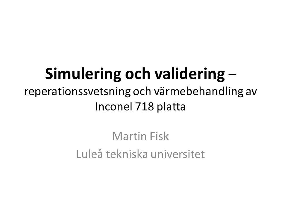 Simulering och validering – reperationssvetsning och värmebehandling av Inconel 718 platta Martin Fisk Luleå tekniska universitet