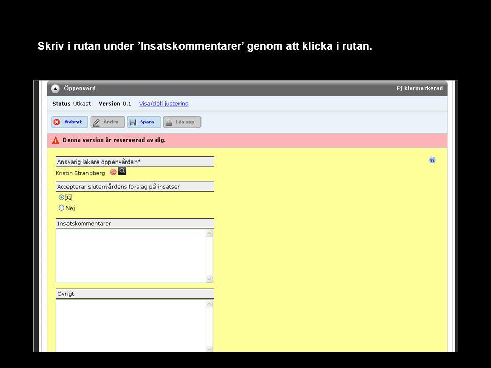 Skriv i rutan under 'Insatskommentarer' genom att klicka i rutan.