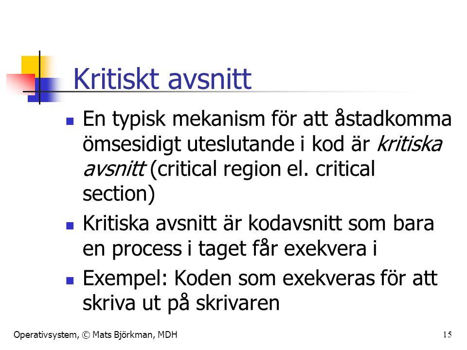 Operativsystem, © Mats Björkman, MDH 15 En typisk mekanism för att åstadkomma ömsesidigt uteslutande i kod är kritiska avsnitt (critical region el.