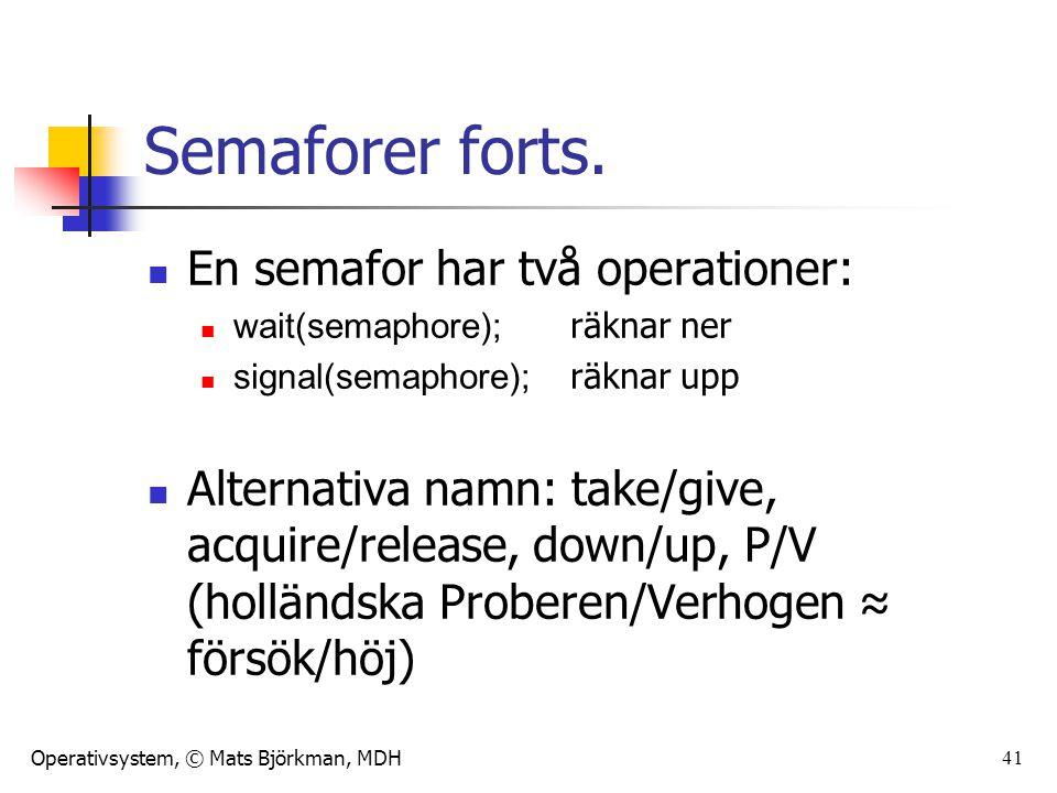 Operativsystem, © Mats Björkman, MDH 41 Semaforer forts. En semafor har två operationer: wait(semaphore); räknar ner signal(semaphore); räknar upp Alt
