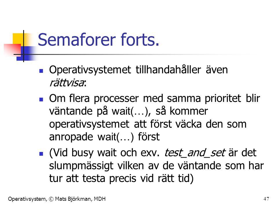 Operativsystem, © Mats Björkman, MDH 47 Semaforer forts. Operativsystemet tillhandahåller även rättvisa: Om flera processer med samma prioritet blir v