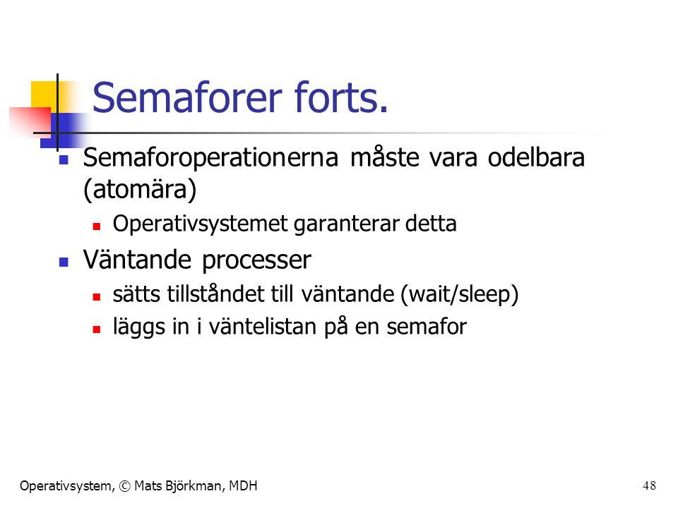 Operativsystem, © Mats Björkman, MDH 48 Semaforer forts. Semaforoperationerna måste vara odelbara (atomära) Operativsystemet garanterar detta Väntande