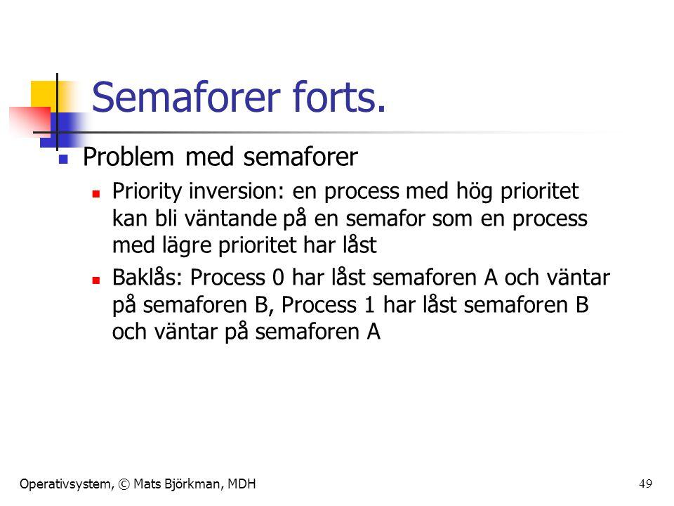 Operativsystem, © Mats Björkman, MDH 49 Semaforer forts. Problem med semaforer Priority inversion: en process med hög prioritet kan bli väntande på en