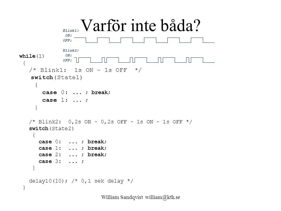 William Sandqvist william@kth.se Varför inte båda? while(1) { /* Blink1: 1s ON - 1s OFF */ switch(State1) { case 0:... ; break; case 1:... ; } /* Blin