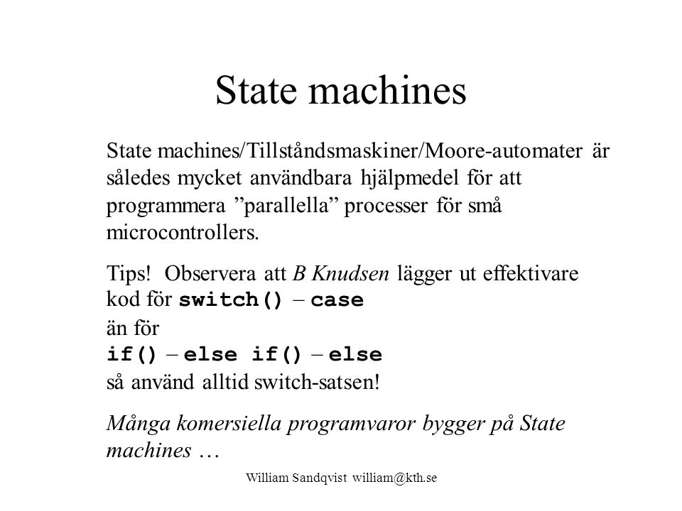 William Sandqvist william@kth.se State machines State machines/Tillståndsmaskiner/Moore-automater är således mycket användbara hjälpmedel för att prog