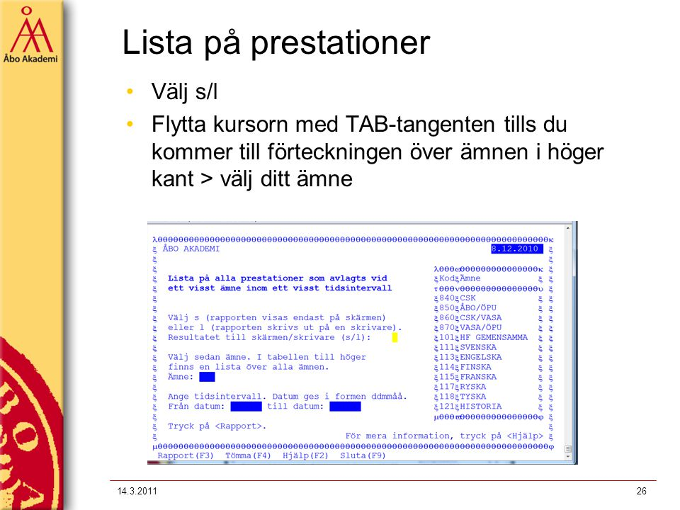 Lista på prestationer Välj s/l Flytta kursorn med TAB-tangenten tills du kommer till förteckningen över ämnen i höger kant > välj ditt ämne 14.3.20112