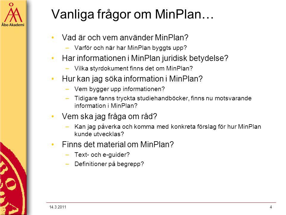 Vanliga frågor om MinPlan… Vad är och vem använder MinPlan? –Varför och när har MinPlan byggts upp? Har informationen i MinPlan juridisk betydelse? –V