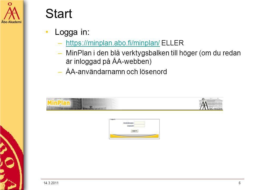 Start Logga in: –https://minplan.abo.fi/minplan/ ELLERhttps://minplan.abo.fi/minplan/ –MinPlan i den blå verktygsbalken till höger (om du redan är inl