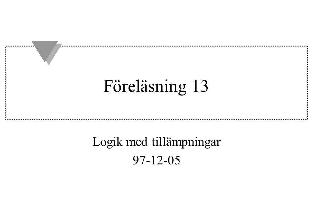 Föreläsning 13 Logik med tillämpningar 97-12-05