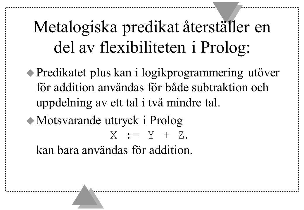 Metalogiska predikat återställer en del av flexibiliteten i Prolog: u Predikatet plus kan i logikprogrammering utöver för addition användas för både subtraktion och uppdelning av ett tal i två mindre tal.