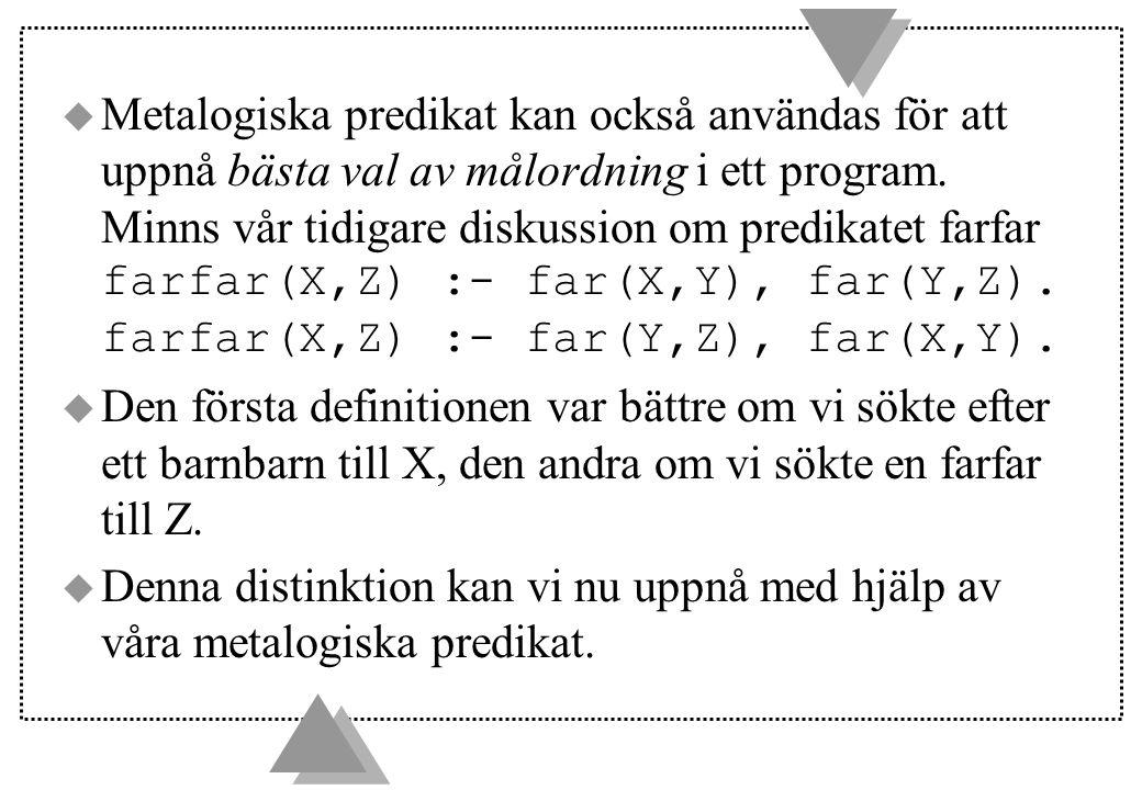  Metalogiska predikat kan också användas för att uppnå bästa val av målordning i ett program.