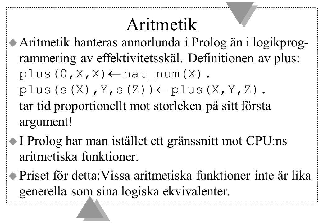 Evaluering  Systempredikatet is(Value, Expression) skrivs oftast Value is Expression.