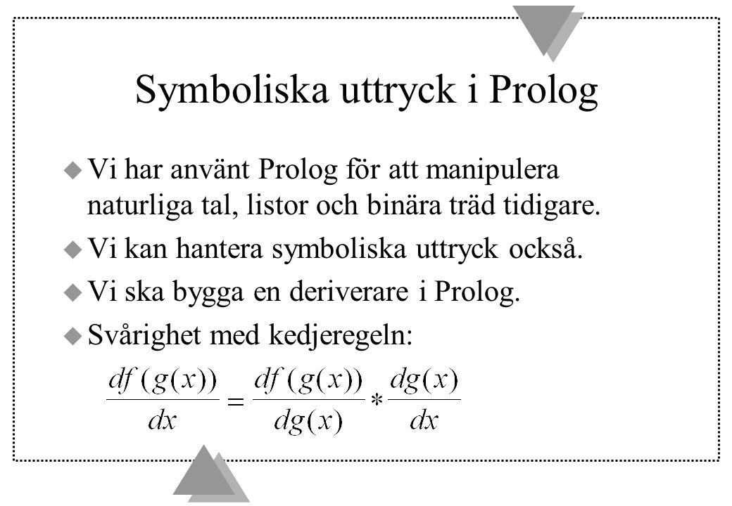 Symboliska uttryck i Prolog u Vi har använt Prolog för att manipulera naturliga tal, listor och binära träd tidigare.