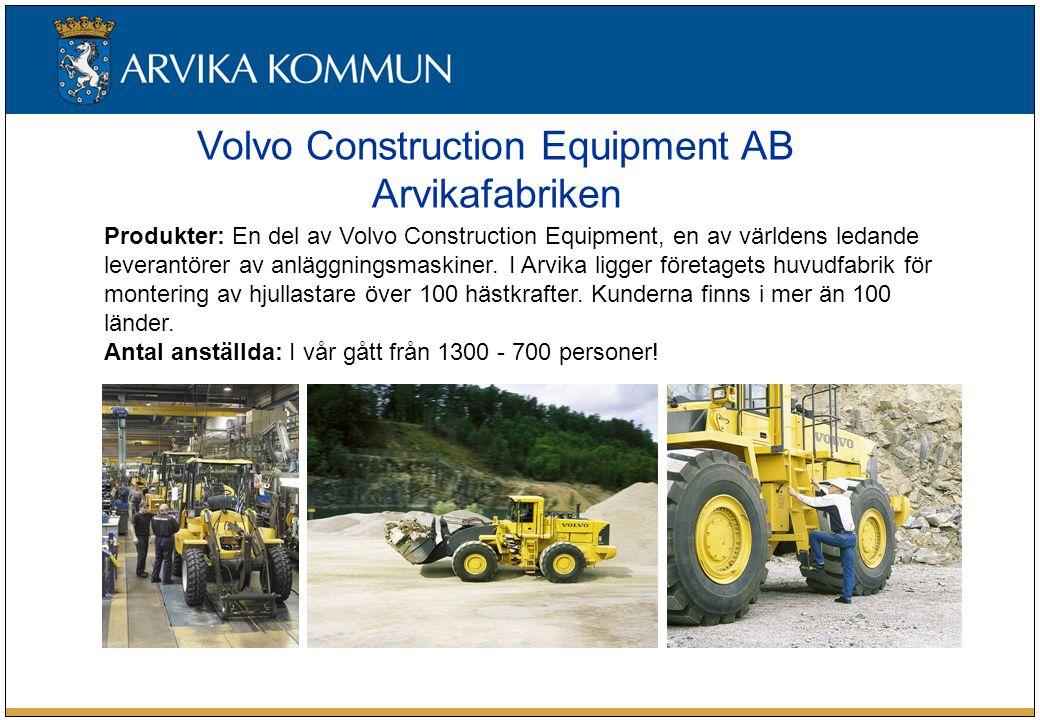 Volvo Construction Equipment AB Arvikafabriken Produkter: En del av Volvo Construction Equipment, en av världens ledande leverantörer av anläggningsmaskiner.