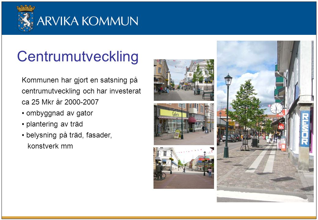 Kommunen har gjort en satsning på centrumutveckling och har investerat ca 25 Mkr år 2000-2007 ombyggnad av gator plantering av träd belysning på träd, fasader, konstverk mm Centrumutveckling