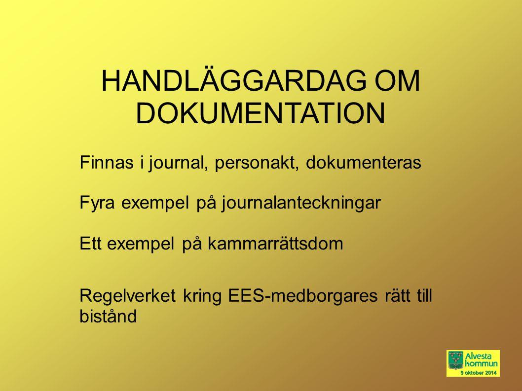 Regelverket kring EES-medborgares rätt till bistånd Ett exempel på kammarrättsdom Fyra exempel på journalanteckningar Finnas i journal, personakt, dok