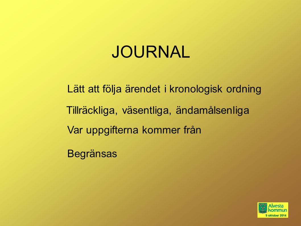 JOURNAL Begränsas Var uppgifterna kommer från Tillräckliga, väsentliga, ändamålsenliga Lätt att följa ärendet i kronologisk ordning
