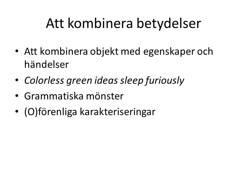 Att kombinera betydelser Att kombinera objekt med egenskaper och händelser Colorless green ideas sleep furiously Grammatiska mönster (O)förenliga karakteriseringar