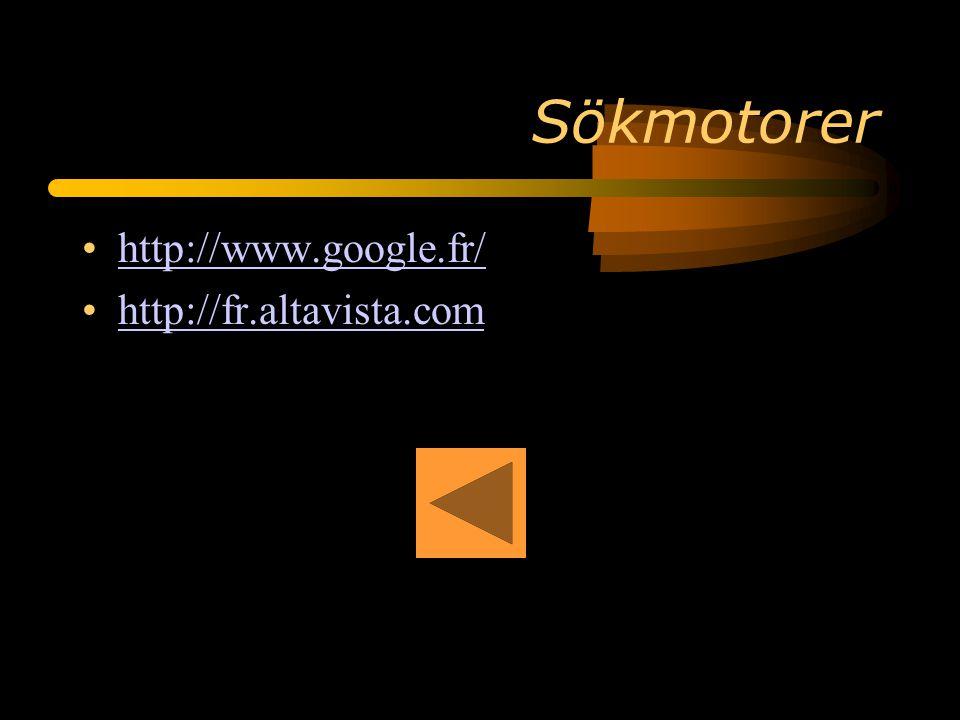 Sökmotorer http://www.google.fr/ http://fr.altavista.com