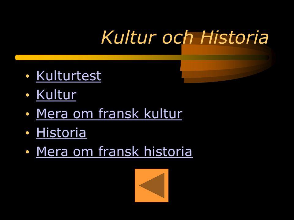 Kultur och Historia Kulturtest Kultur Mera om fransk kultur Historia Mera om fransk historia