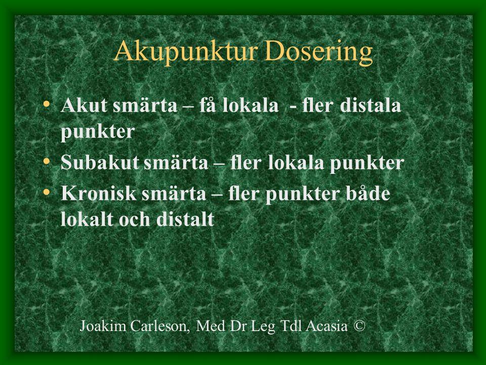 Akupunktur Dosering Akut smärta – få lokala - fler distala punkter Subakut smärta – fler lokala punkter Kronisk smärta – fler punkter både lokalt och
