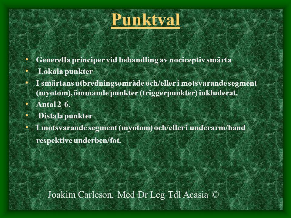Punktval Generella principer vid behandling av nociceptiv smärta Lokala punkter I smärtans utbredningsområde och/eller i motsvarande segment (myotom),