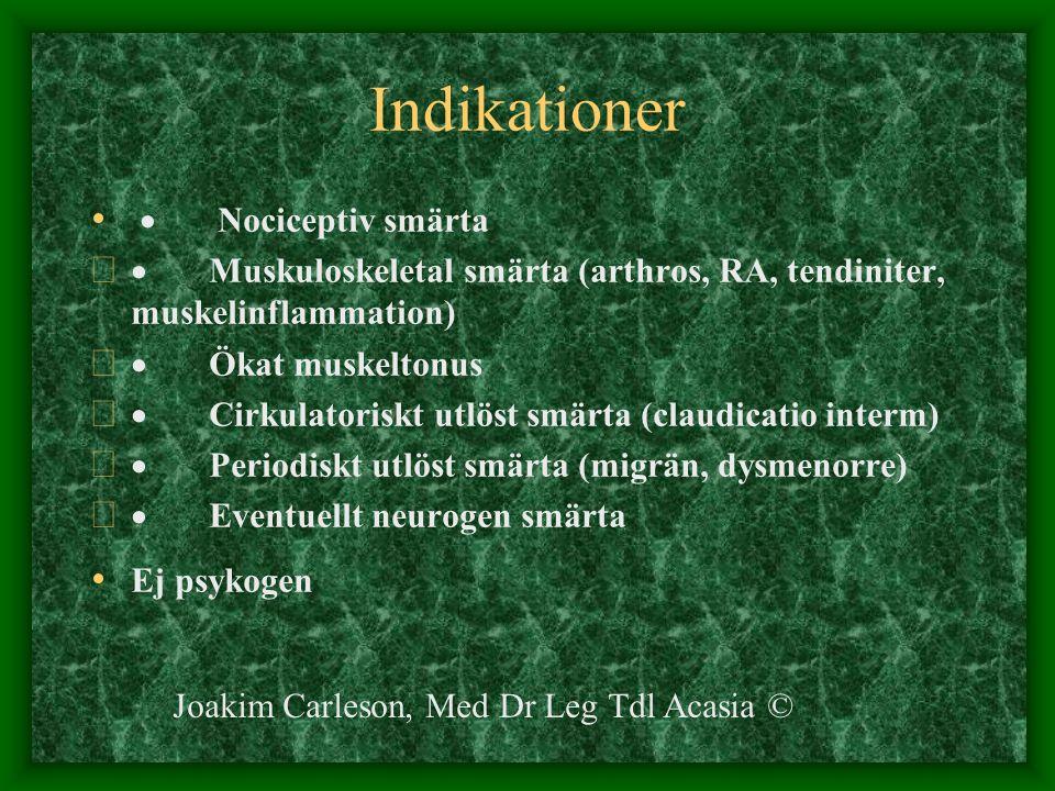 Indikationer  Nociceptiv smärta   Muskuloskeletal smärta (arthros, RA, tendiniter, muskelinflammation)   Ökat muskeltonus   Cirkulatoriskt utlö