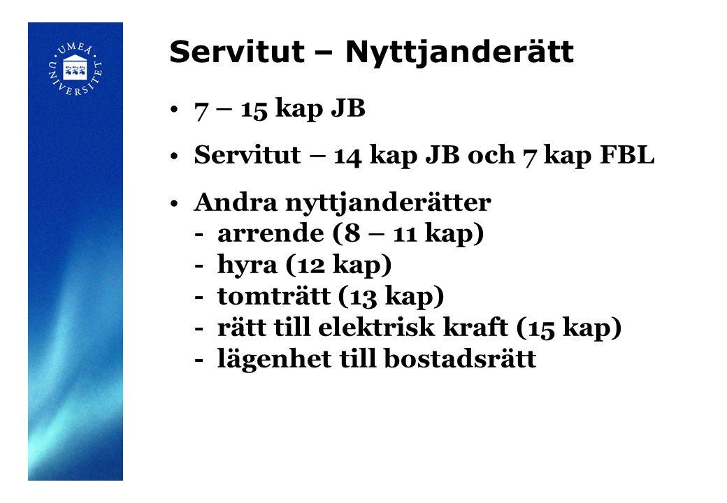 Servitut – Nyttjanderätt 7 – 15 kap JB Servitut – 14 kap JB och 7 kap FBL Andra nyttjanderätter - arrende (8 – 11 kap) - hyra (12 kap) - tomträtt (13 kap) - rätt till elektrisk kraft (15 kap) - lägenhet till bostadsrätt..................................