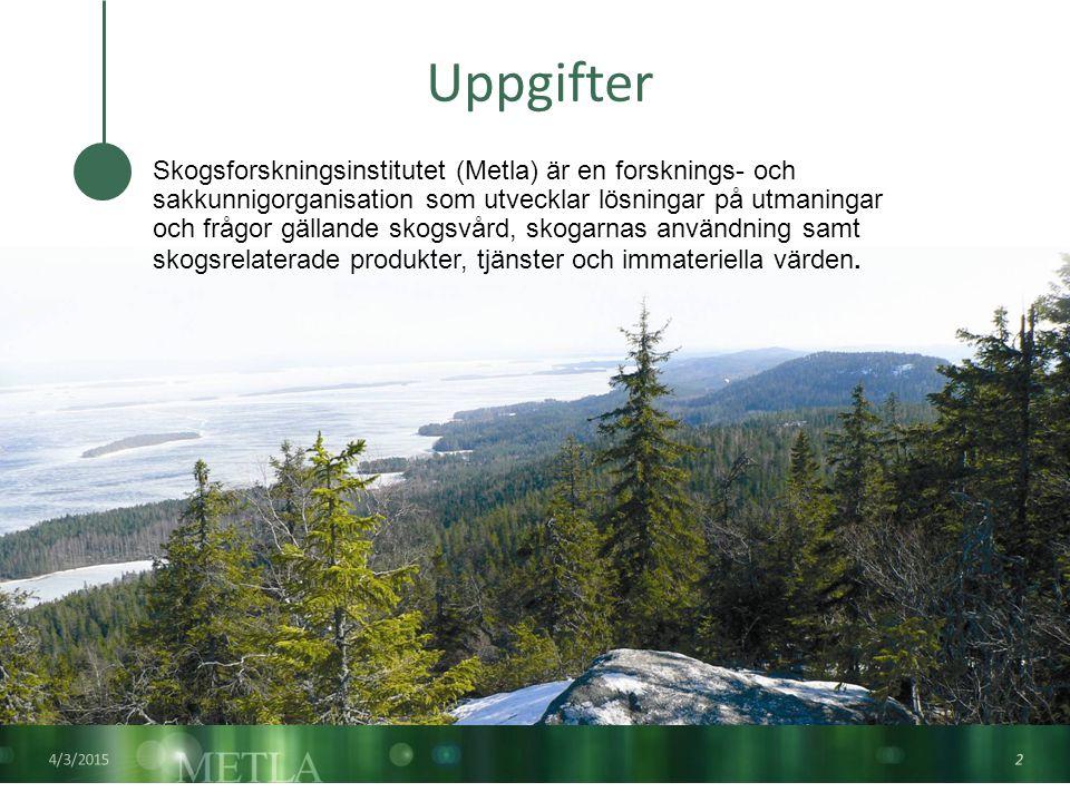 4/3/2015 2 Uppgifter Skogsforskningsinstitutet (Metla) är en forsknings- och sakkunnigorganisation som utvecklar lösningar på utmaningar och frågor gällande skogsvård, skogarnas användning samt skogsrelaterade produkter, tjänster och immateriella värden.