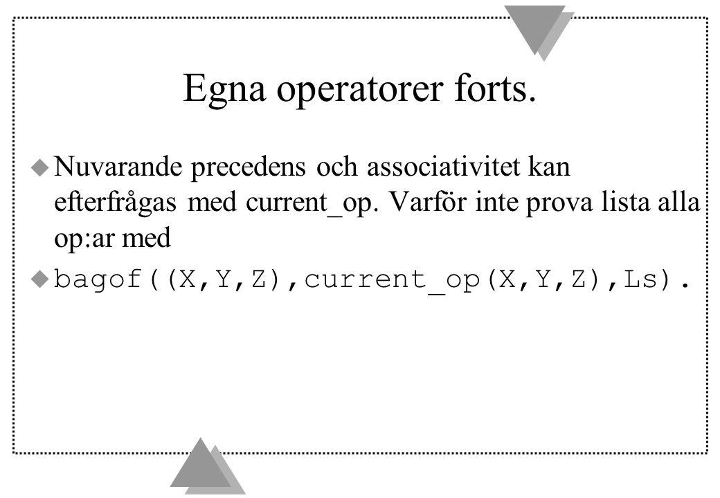 Egna operatorer forts. u Nuvarande precedens och associativitet kan efterfrågas med current_op.