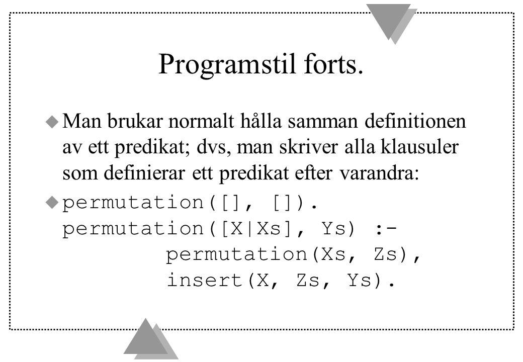 Anonyma variabler u De flesta prologsystem tillåter att man ersätter de variabler som förekommer endast en gång i en regel med en anonym variabel, för att understryka de variabler som är relevanta vid unifieringen.