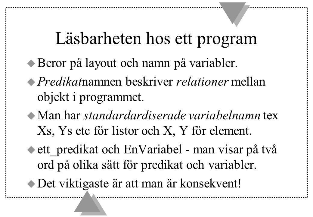 Läsbarheten hos ett program u Beror på layout och namn på variabler.
