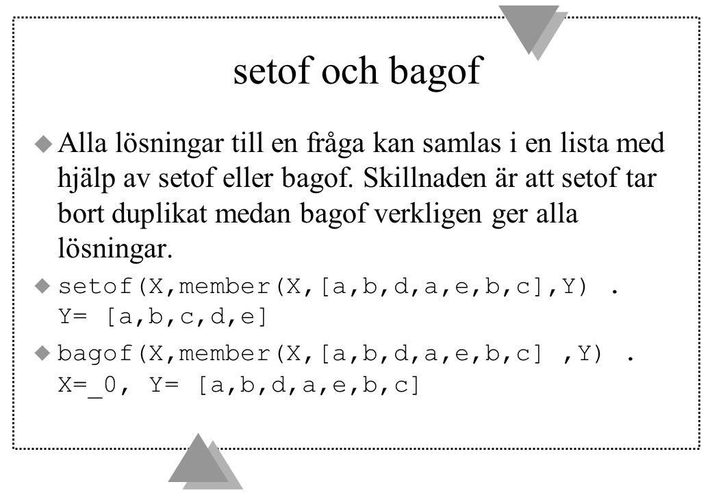 setof och bagof u Alla lösningar till en fråga kan samlas i en lista med hjälp av setof eller bagof.