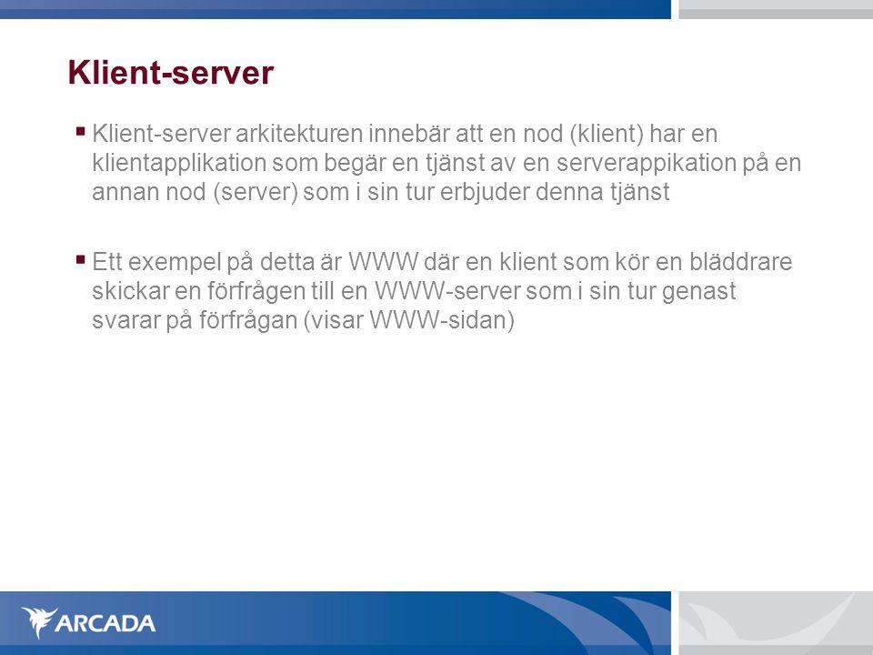 Klient-server  Klient-server arkitekturen innebär att en nod (klient) har en klientapplikation som begär en tjänst av en serverappikation på en annan nod (server) som i sin tur erbjuder denna tjänst  Ett exempel på detta är WWW där en klient som kör en bläddrare skickar en förfrågen till en WWW-server som i sin tur genast svarar på förfrågan (visar WWW-sidan)