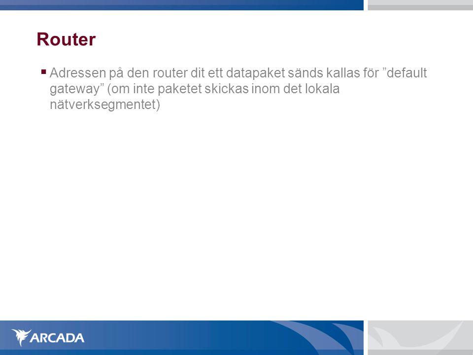 Router  Adressen på den router dit ett datapaket sänds kallas för default gateway (om inte paketet skickas inom det lokala nätverksegmentet)
