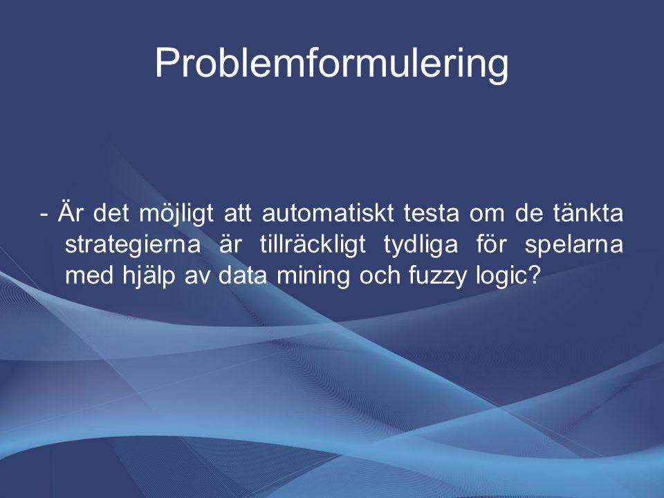 Problemformulering - Är det möjligt att automatiskt testa om de tänkta strategierna är tillräckligt tydliga för spelarna med hjälp av data mining och fuzzy logic