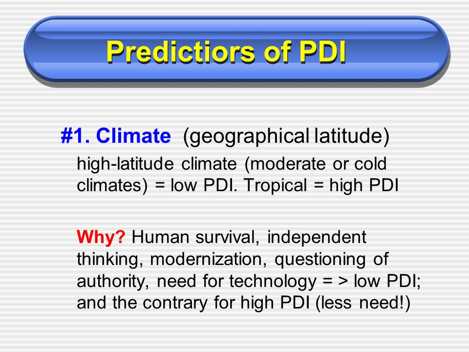 #1. Climate (geographical latitude) high-latitude climate (moderate or cold climates) = low PDI.