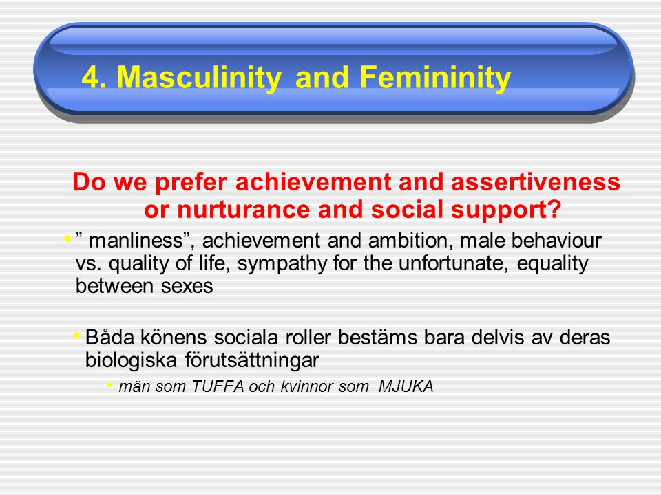 Do we prefer achievement and assertiveness or nurturance and social support.