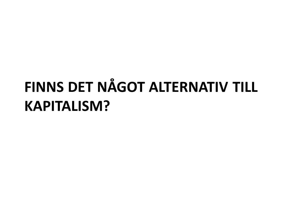 FINNS DET NÅGOT ALTERNATIV TILL KAPITALISM?