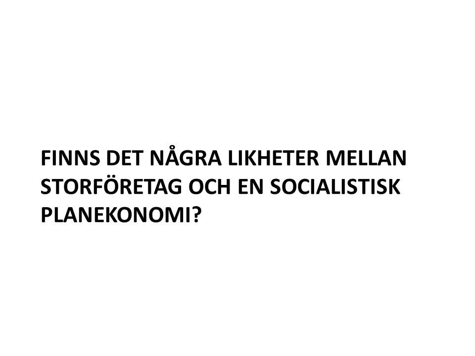FINNS DET NÅGRA LIKHETER MELLAN STORFÖRETAG OCH EN SOCIALISTISK PLANEKONOMI?