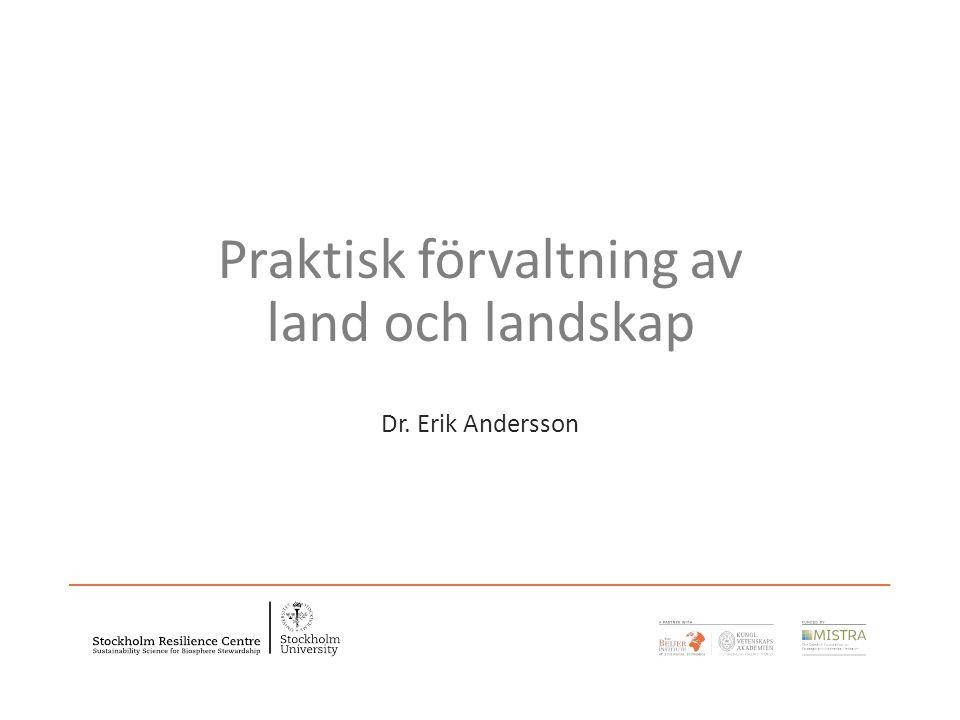 Praktisk förvaltning av land och landskap Dr. Erik Andersson