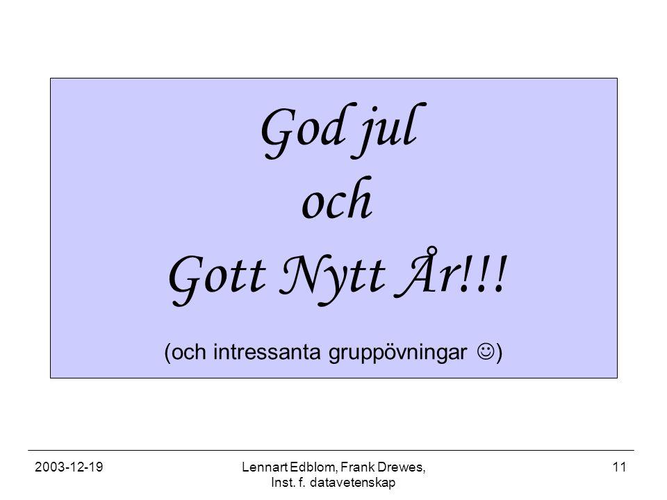 2003-12-19Lennart Edblom, Frank Drewes, Inst.f. datavetenskap 11 God jul och Gott Nytt År!!.