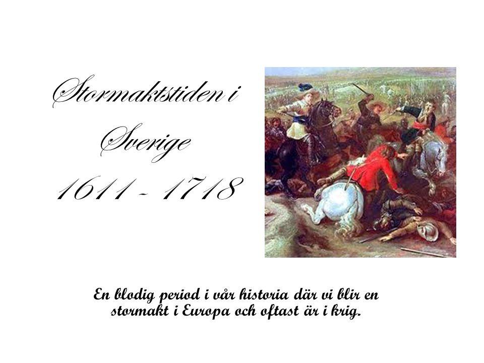 Stormaktstiden i Sverige 1611 - 1718 En blodig period i vår historia där vi blir en stormakt i Europa och oftast är i krig.