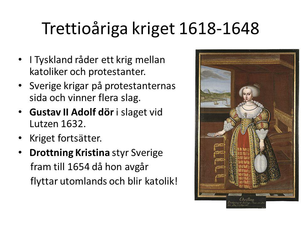 Trettioåriga kriget 1618-1648 I Tyskland råder ett krig mellan katoliker och protestanter. Sverige krigar på protestanternas sida och vinner flera sla