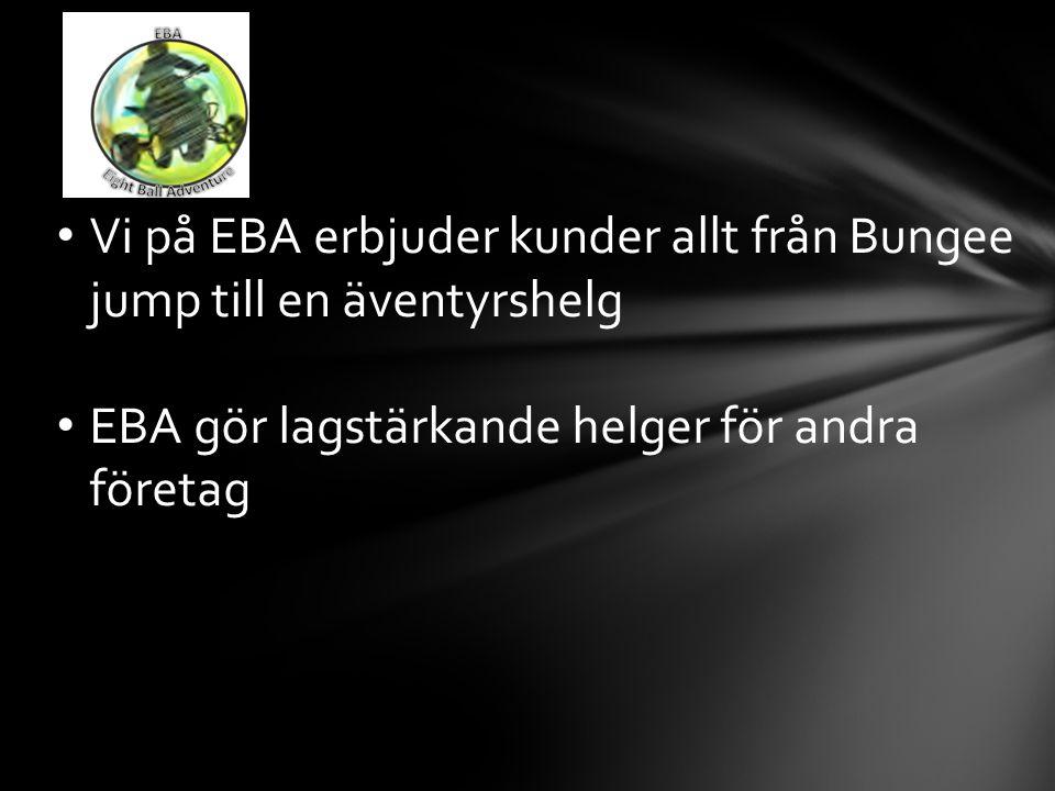 Vi på EBA erbjuder kunder allt från Bungee jump till en äventyrshelg EBA gör lagstärkande helger för andra företag
