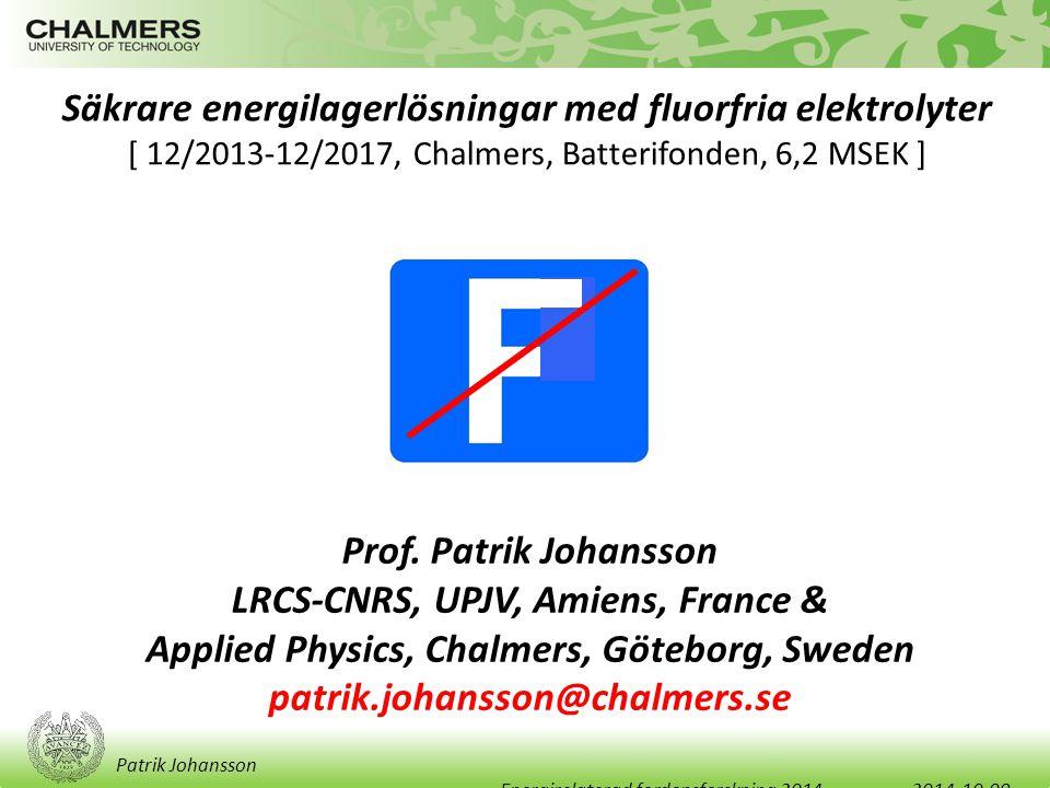 Säkrare energilagerlösningar med fluorfria elektrolyter [ 12/2013-12/2017, Chalmers, Batterifonden, 6,2 MSEK ] Prof.