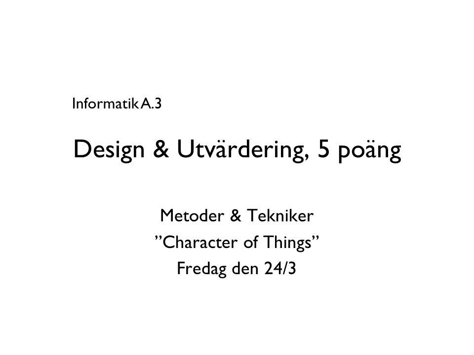 Design & Utvärdering, 5 poäng Metoder & Tekniker Character of Things Fredag den 24/3 Informatik A.3